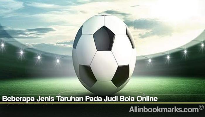 Beberapa Jenis Taruhan Pada Judi Bola Online