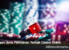 Beragam Jenis Permainan Terbaik Casino Online