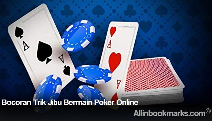Bocoran Trik Jitu Bermain Poker Online