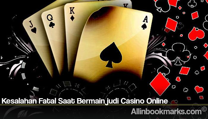 Kesalahan Fatal Saat Bermain judi Casino Online