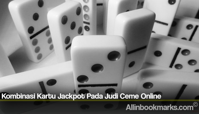 Kombinasi Kartu Jackpot Pada Judi Ceme Online