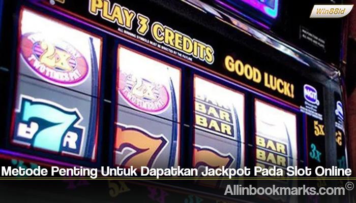 Metode Penting Untuk Dapatkan Jackpot Pada Slot Online
