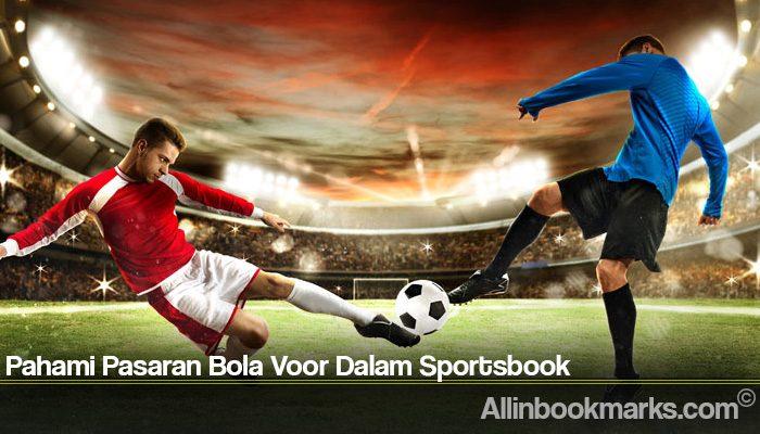 Pahami Pasaran Bola Voor Dalam Sportsbook