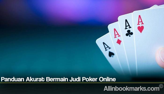 Panduan Akurat Bermain Judi Poker Online