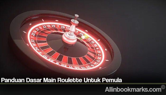 Panduan Dasar Main Roulette Untuk Pemula