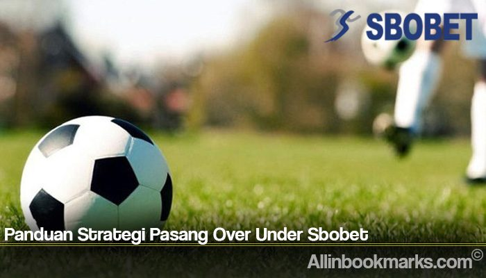 Panduan Strategi Pasang Over Under Sbobet