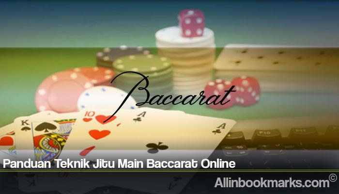 Panduan Teknik Jitu Main Baccarat Online