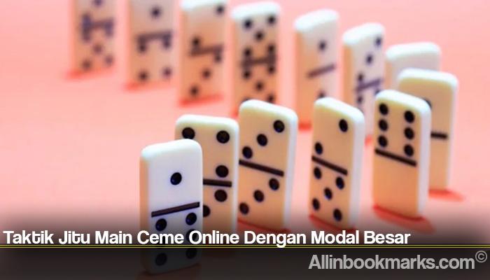 Taktik Jitu Main Ceme Online Dengan Modal Besar