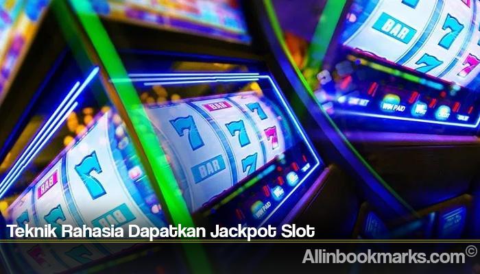 Teknik Rahasia Dapatkan Jackpot Slot