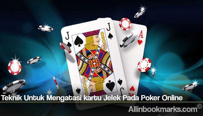 Teknik Untuk Mengatasi kartu Jelek Pada Poker Online