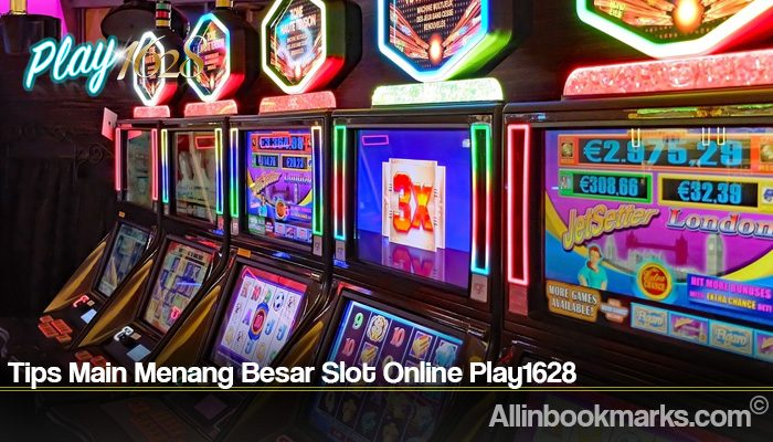 Tips Main Menang Besar Slot Online Play1628