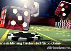 Trik Rahasia Menang Taruhan Judi Sicbo Online
