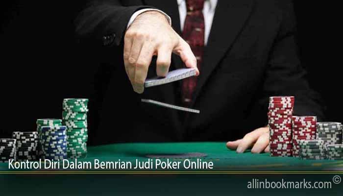 Kontrol Diri Dalam Bemrian Judi Poker Online