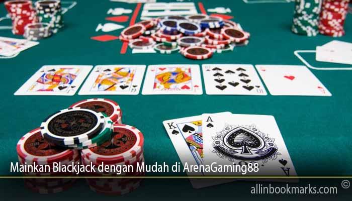 Mainkan Blackjack dengan Mudah di ArenaGaming88