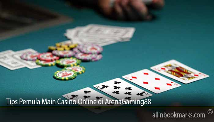 Tips Pemula Main Casino Online di ArenaGaming88